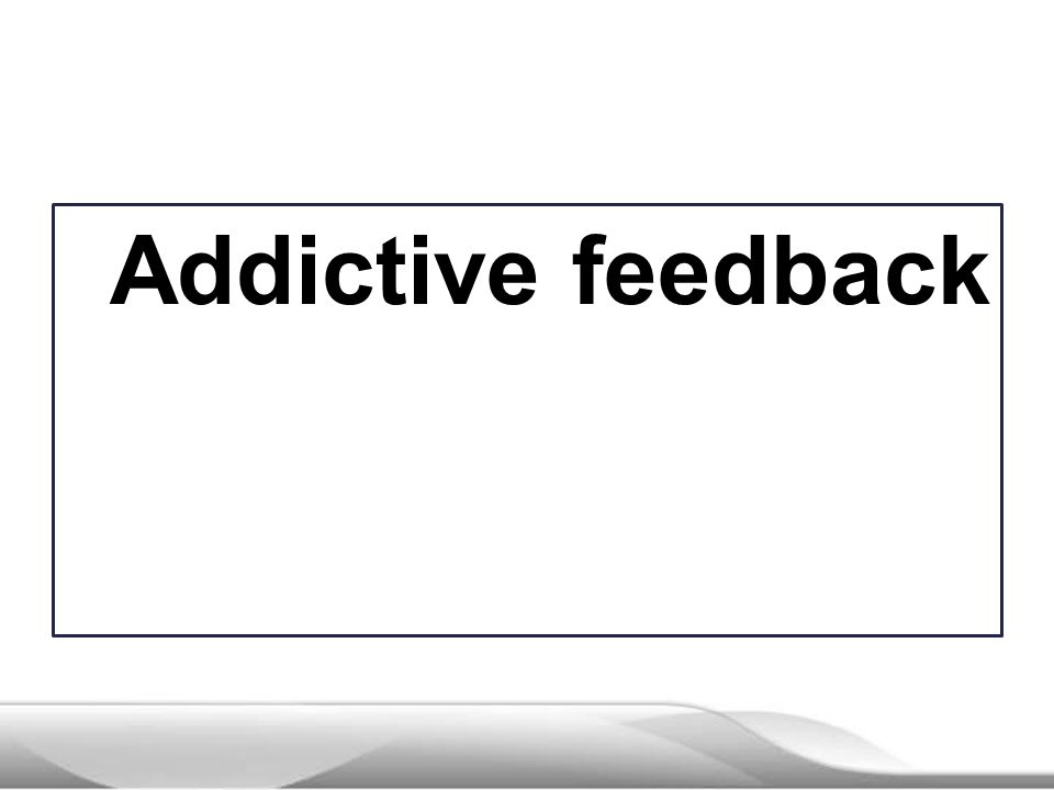 Addictive feedback