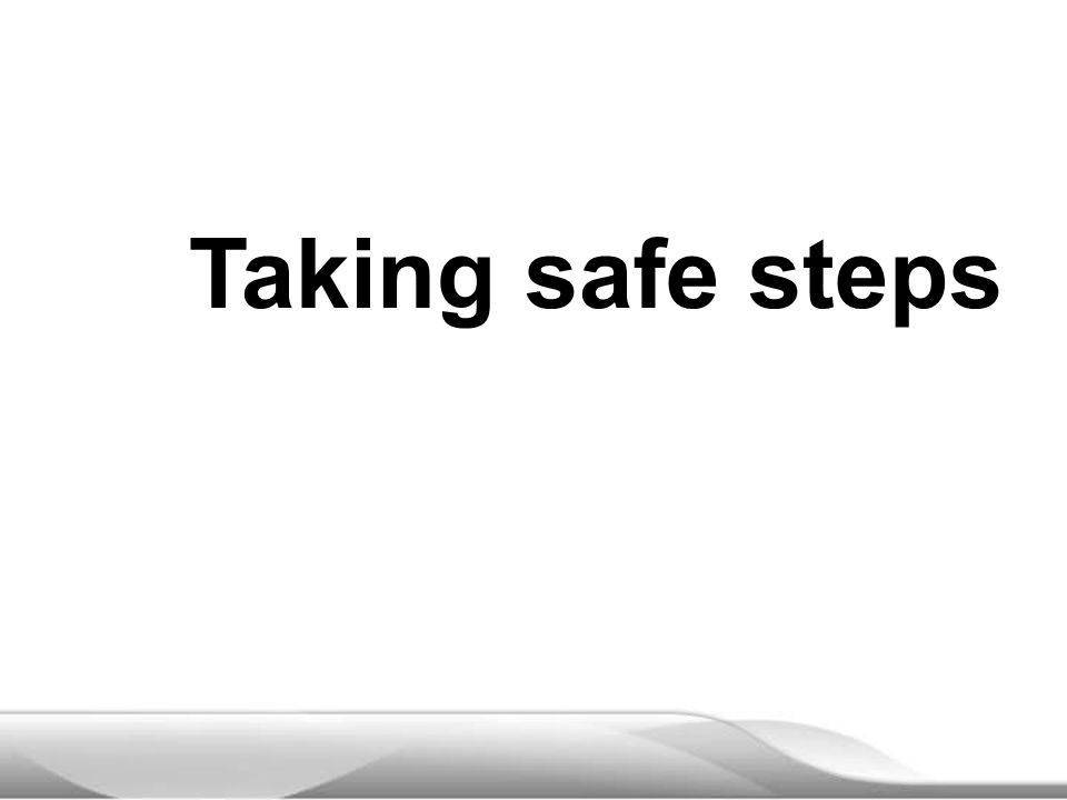 Taking safe steps