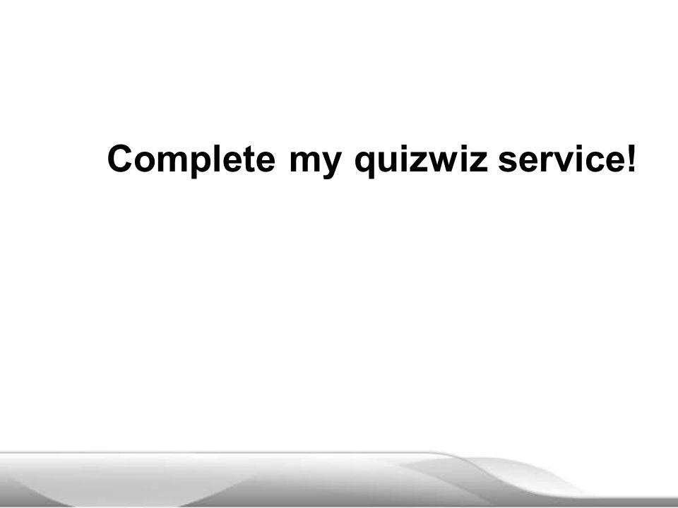 Complete my quizwiz service!