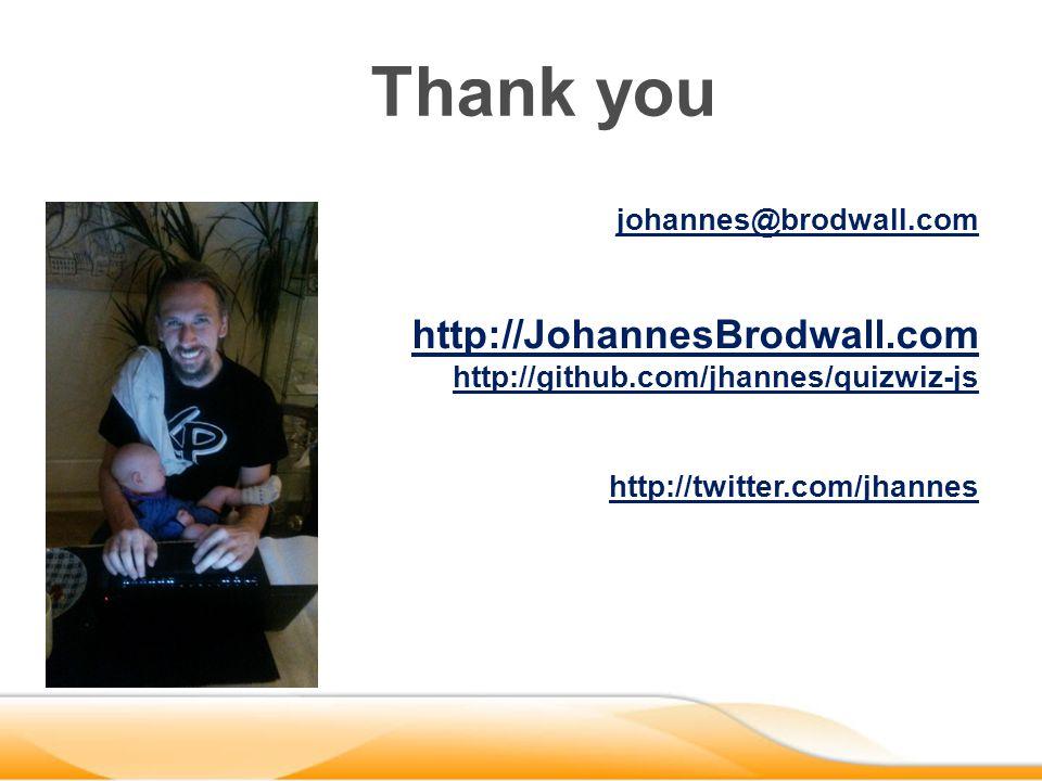 johannes@brodwall.com http://JohannesBrodwall.com http://github.com/jhannes/quizwiz-js http://twitter.com/jhannes Thank you