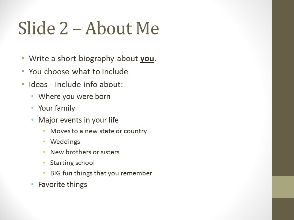 Slide 2 – About someone else Write a short biography about the person you admire.
