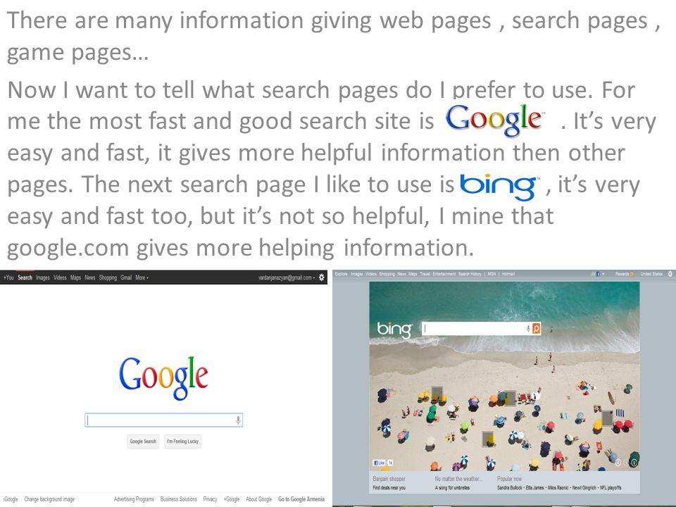 There are many information giving web pages, search pages, game pages… Now I want to tell what search pages do I prefer to use.