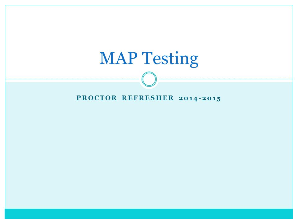 PROCTOR REFRESHER 2014-2015 MAP Testing