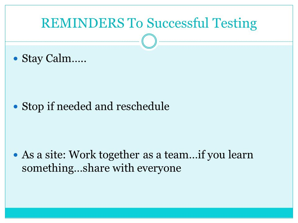 REMINDERS To Successful Testing Stay Calm…..