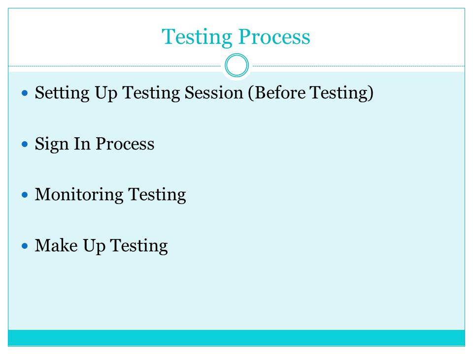 Testing Process Setting Up Testing Session (Before Testing) Sign In Process Monitoring Testing Make Up Testing