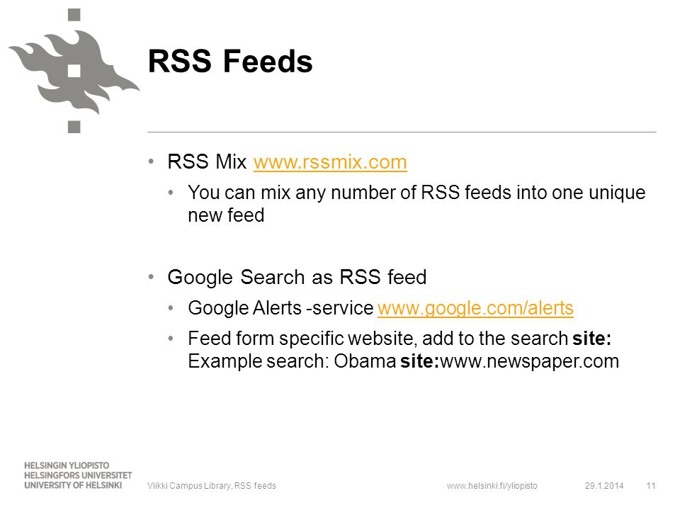 www.helsinki.fi/yliopisto RSS Mix www.rssmix.comwww.rssmix.com You can mix any number of RSS feeds into one unique new feed Google Search as RSS feed