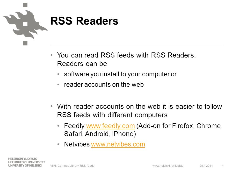 www.helsinki.fi/yliopisto You can read RSS feeds with RSS Readers. Readers can be software you install to your computer or reader accounts on the web