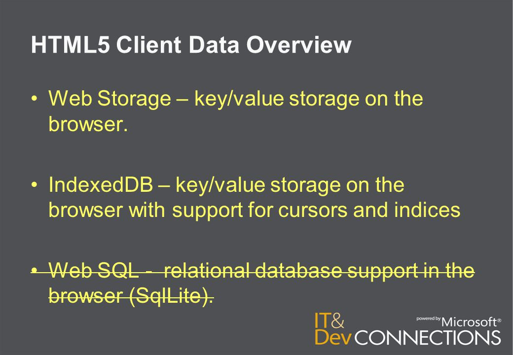 HTML5 Client Data Overview Web Storage – key/value storage on the browser.