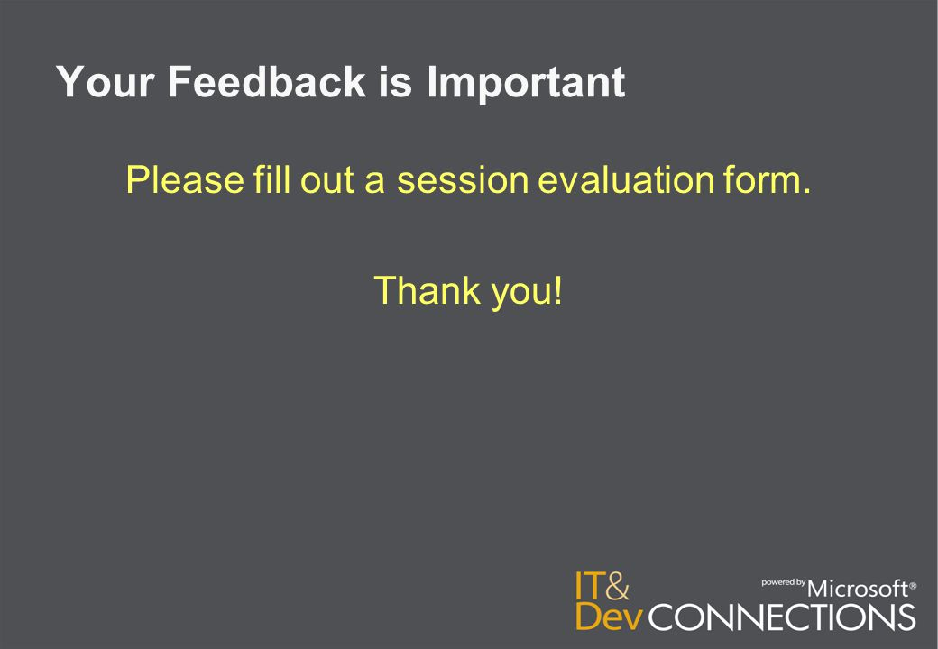 Your Feedback is Important Please fill out a session evaluation form. Thank you!