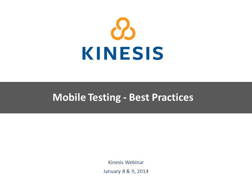 Kinesis Survey Technologies Kinesis Webinar January 8 & 9, 2014 Mobile Testing - Best Practices