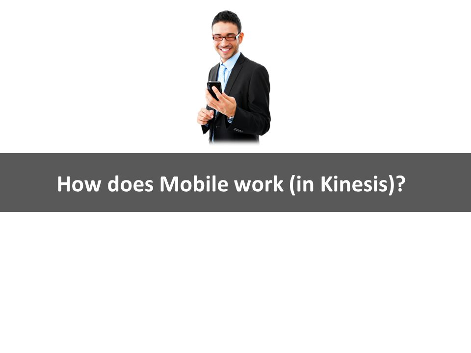 Kinesis Survey Technologies How does Mobile work (in Kinesis)