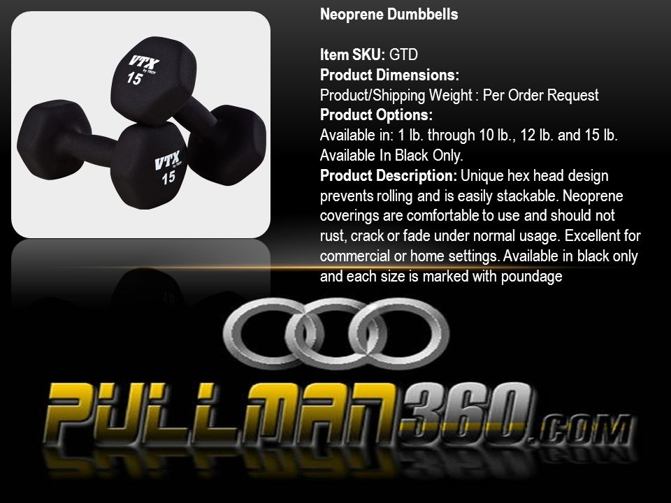 Neoprene Dumbbells Item SKU: GTD Product Dimensions: Product/Shipping Weight : Per Order Request Product Options: Available in: 1 lb. through 10 lb.,