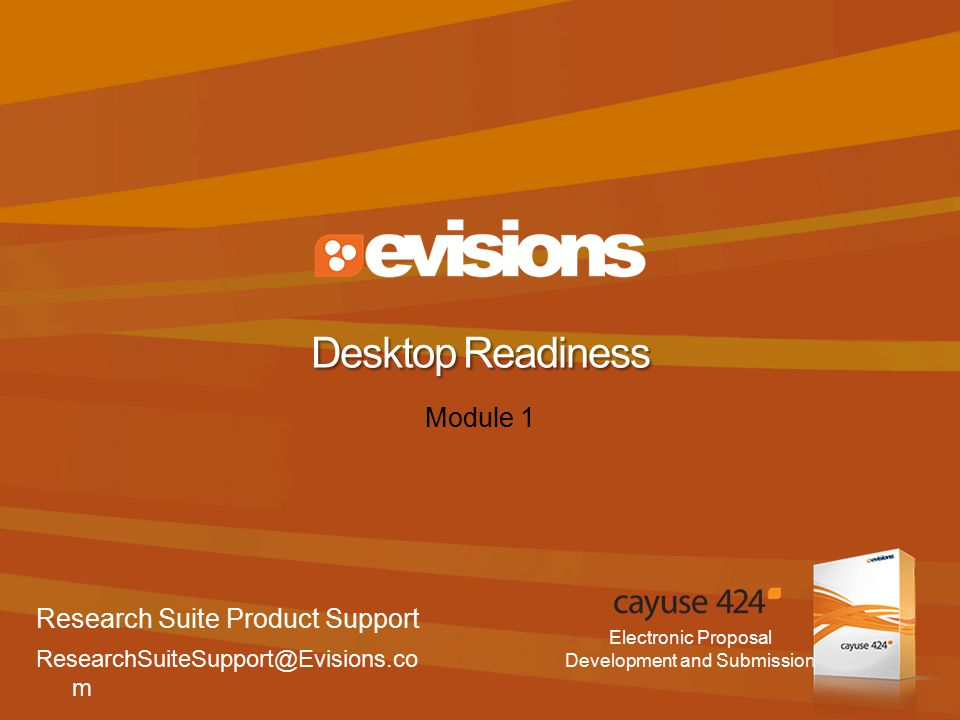Electronic Proposal Development and Submission Module 1 Desktop Readiness Research Suite Product Support ResearchSuiteSupport@Evisions.co m