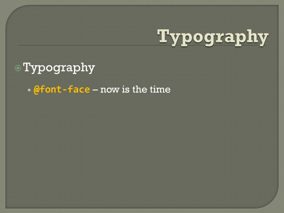  Typography @font-face – now is the time