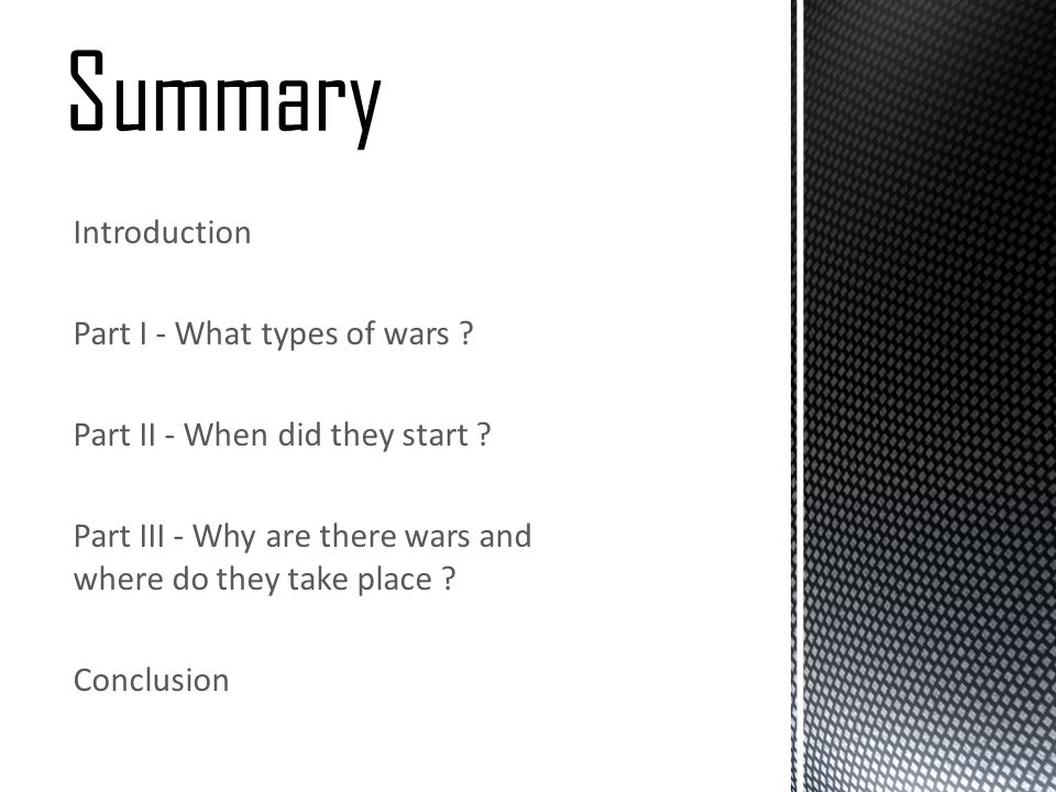 Introduction Part I - What types of wars ? Part II - When did they start ? Part III - Why are there wars and where do they take place ? Conclusion