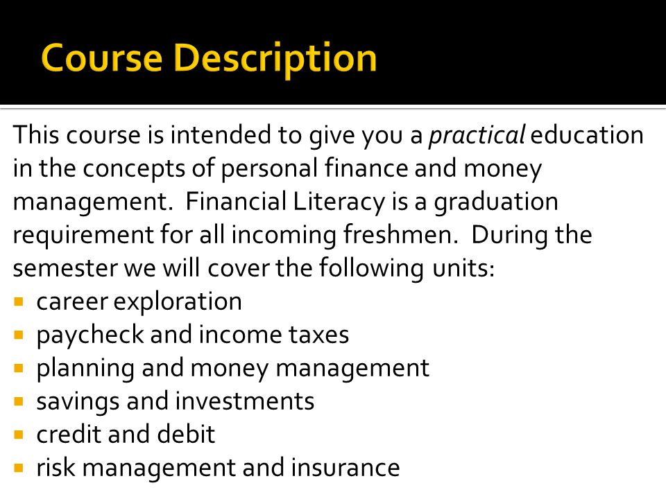 This course is intended to give you a practical education in the concepts of personal finance and money management.