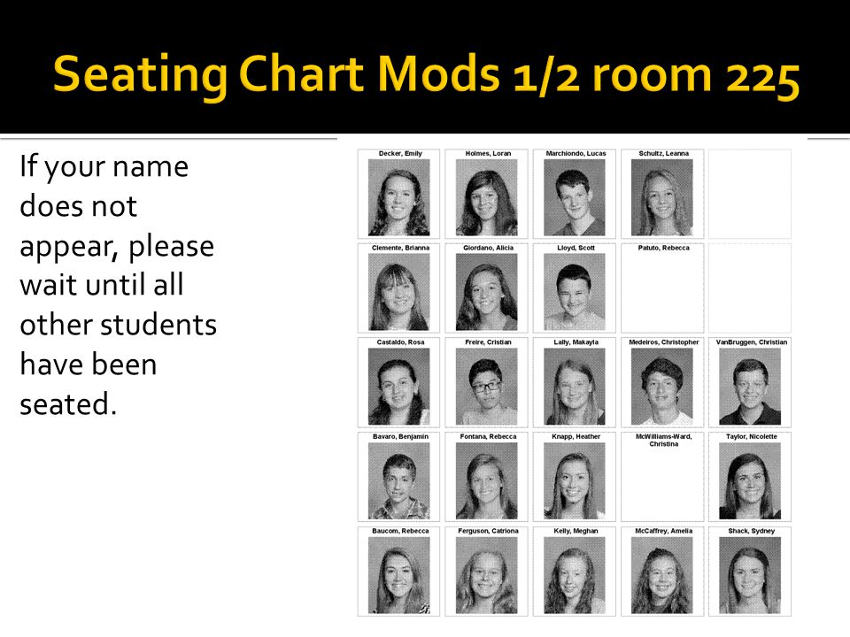 If your name does not appear, please wait until all other students have been seated.