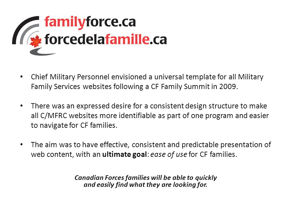 Chief Military Personnel envisioned a universal template for all Military Family Services websites following a CF Family Summit in 2009.