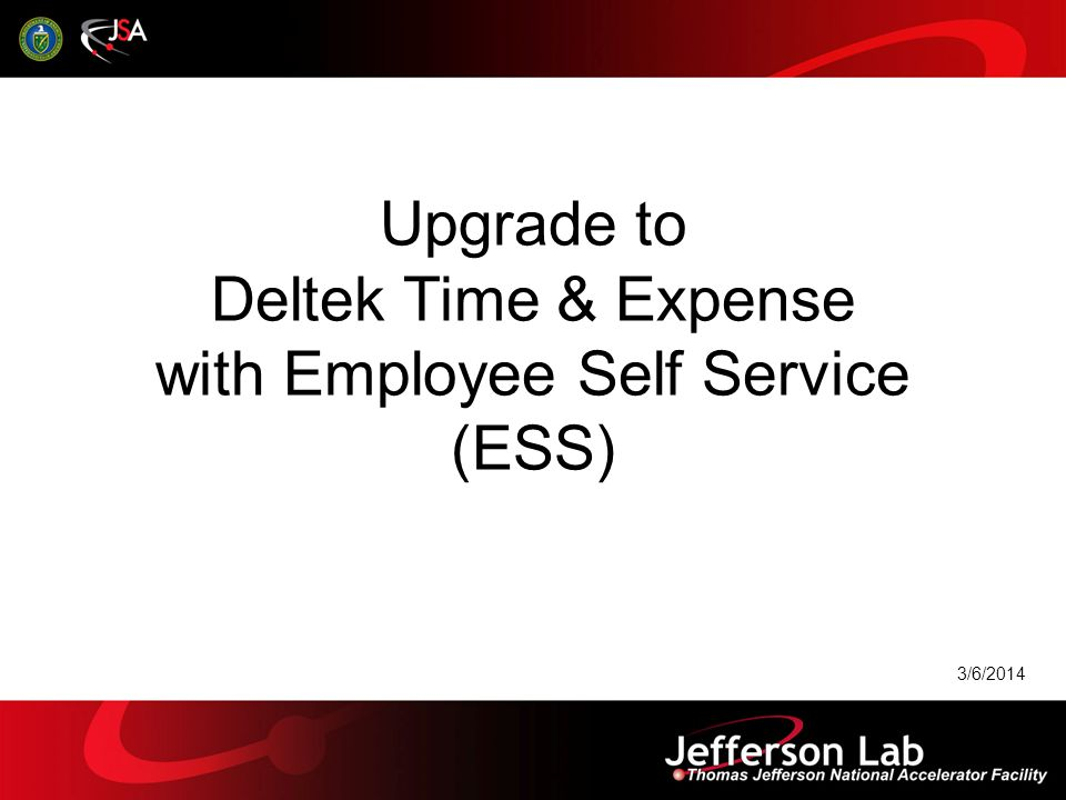 Upgrade to Deltek Time & Expense with Employee Self Service (ESS) 3/6/2014