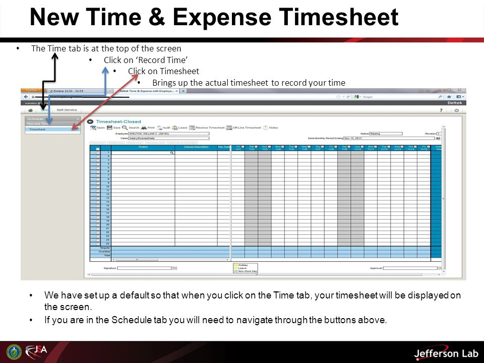 New Time & Expense Timesheet We have set up a default so that when you click on the Time tab, your timesheet will be displayed on the screen. If you a
