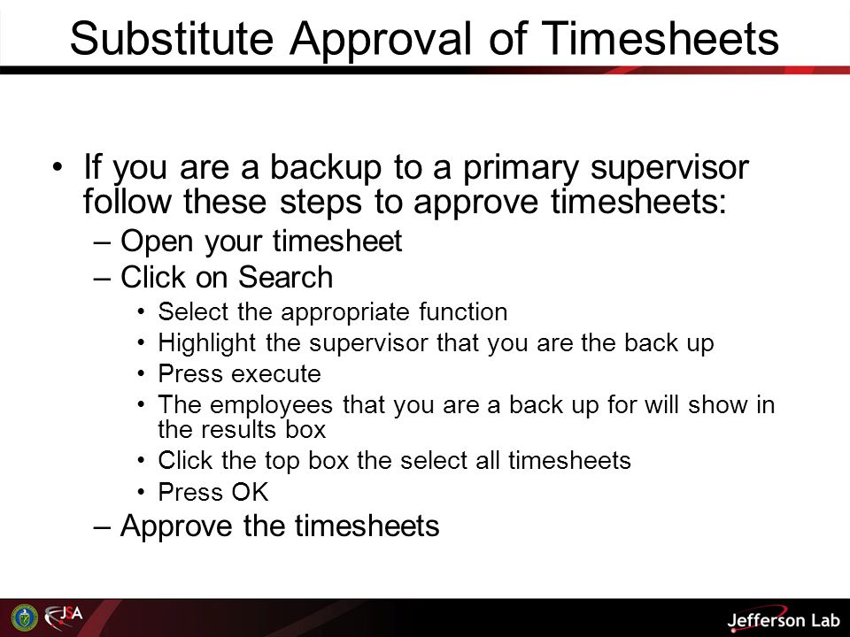 Substitute Approval of Timesheets If you are a backup to a primary supervisor follow these steps to approve timesheets: –Open your timesheet –Click on