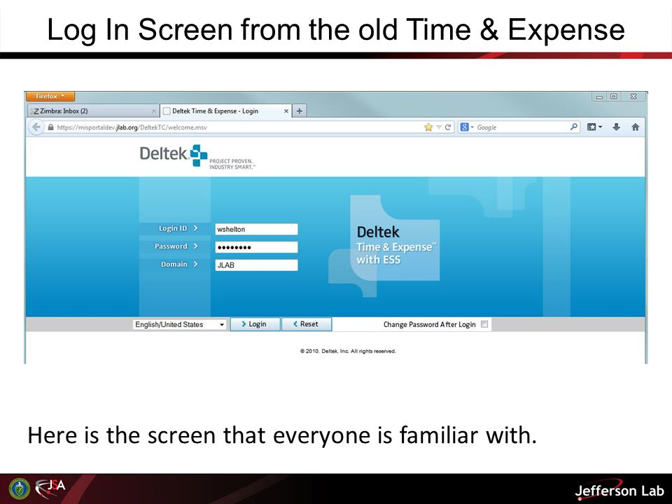 Log in Screen from the new Time & Expense You will use the Same Login Id, Same Password and Same domain as you did with the old Time & Expense system.