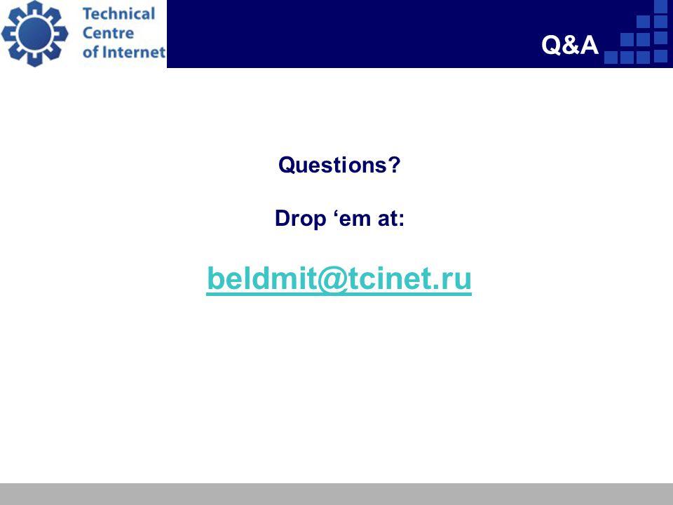 Q&A Questions? Drop 'em at: beldmit@tcinet.ru