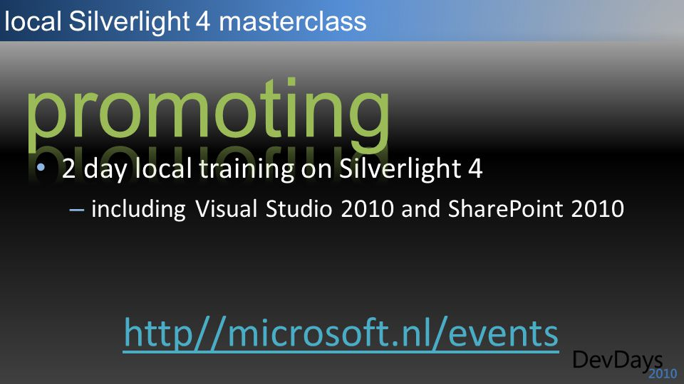 local Silverlight 4 masterclass 2 day local training on Silverlight 4 – including Visual Studio 2010 and SharePoint 2010 http//microsoft.nl/events