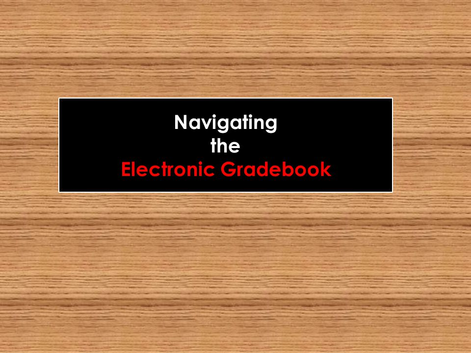 Navigating the Electronic Gradebook