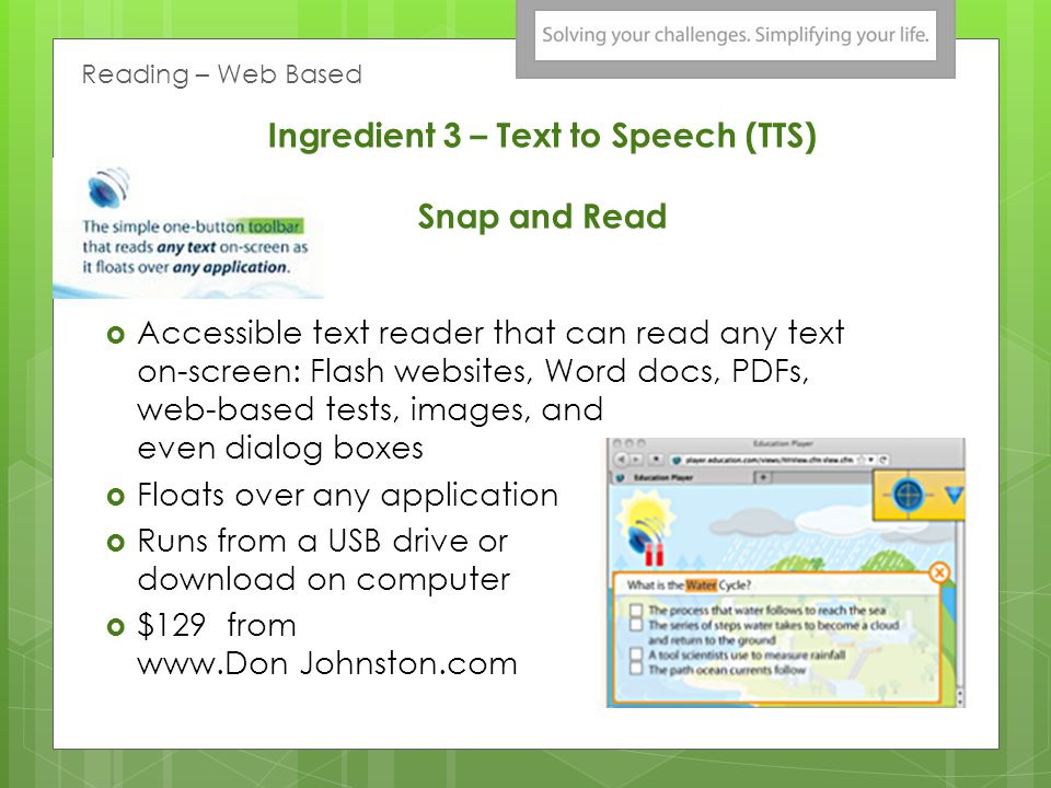 Ingredient 3 – Text to Speech (TTS) Commercial Programs  Read:Outloud /SOLO by Don Johnston - www.donjohnston.com www.donjohnston.com  Free Read Alo