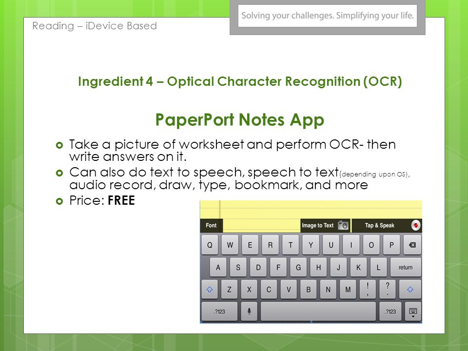 Ingredient 4 – Optical Character Recognition (OCR) Creating Digital Copies of Text Common Tools:  Kurzweil 3000  Read and Write Gold  Adobe Pro Did