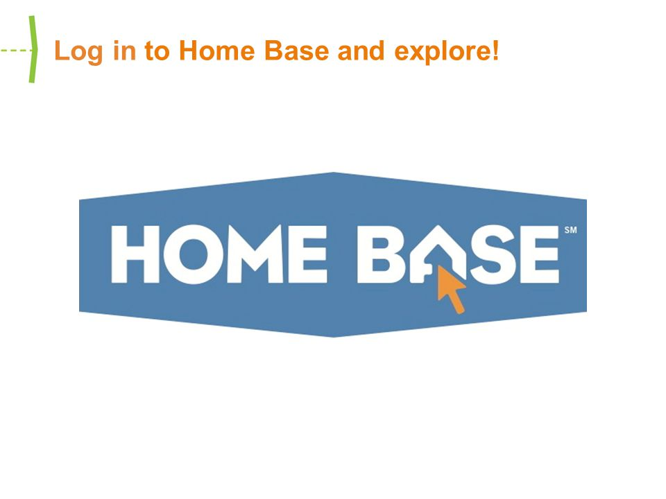 Log in to Home Base and explore!