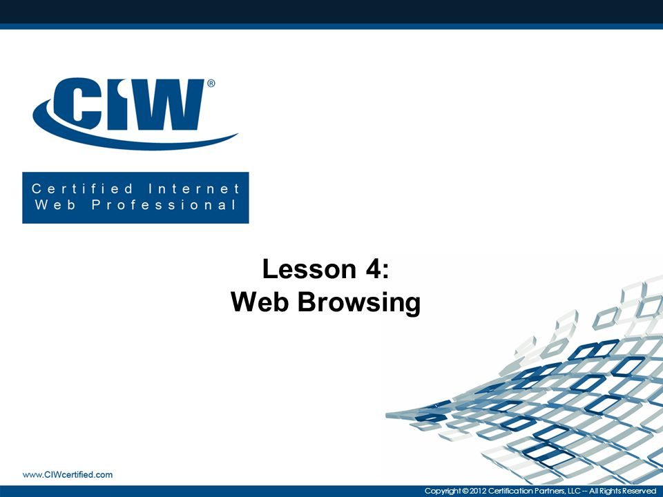 Copyright © 2012 Certification Partners, LLC -- All Rights Reserved Lesson 4: Web Browsing