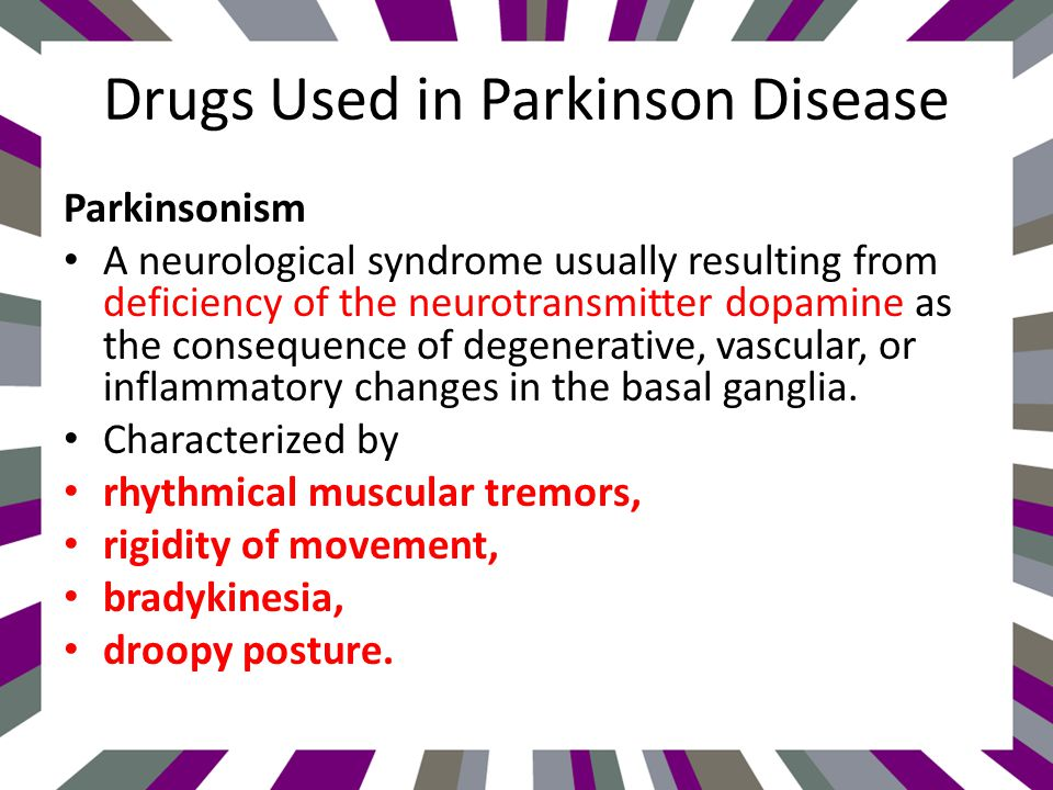 Drugs Used in Parkinson Disease Parkinsonism A neurological syndrome usually resulting from deficiency of the neurotransmitter dopamine as the consequence of degenerative, vascular, or inflammatory changes in the basal ganglia.