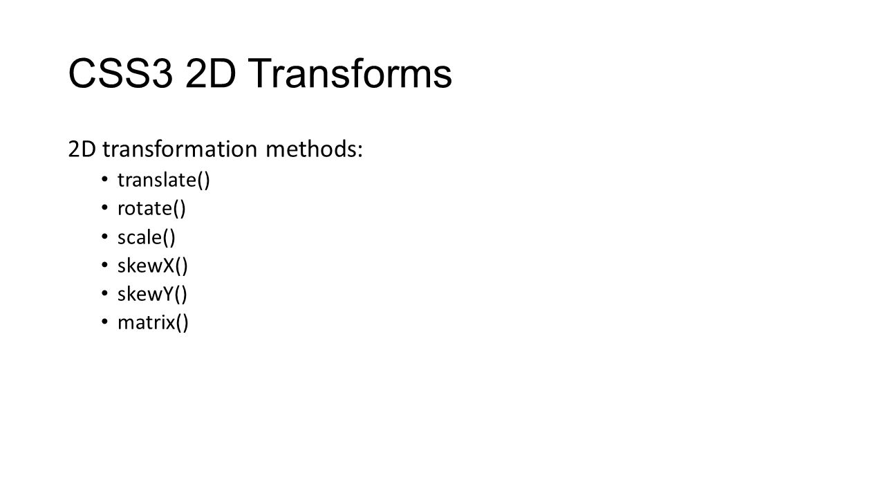 CSS3 2D Transforms 2D transformation methods: translate() rotate() scale() skewX() skewY() matrix()