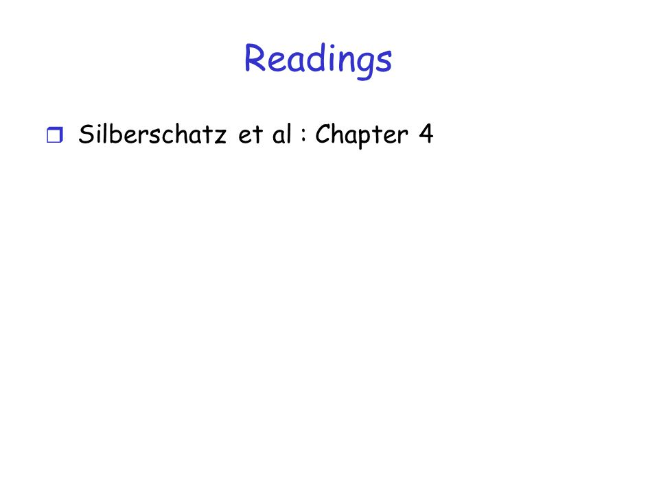 Readings r Silberschatz et al : Chapter 4