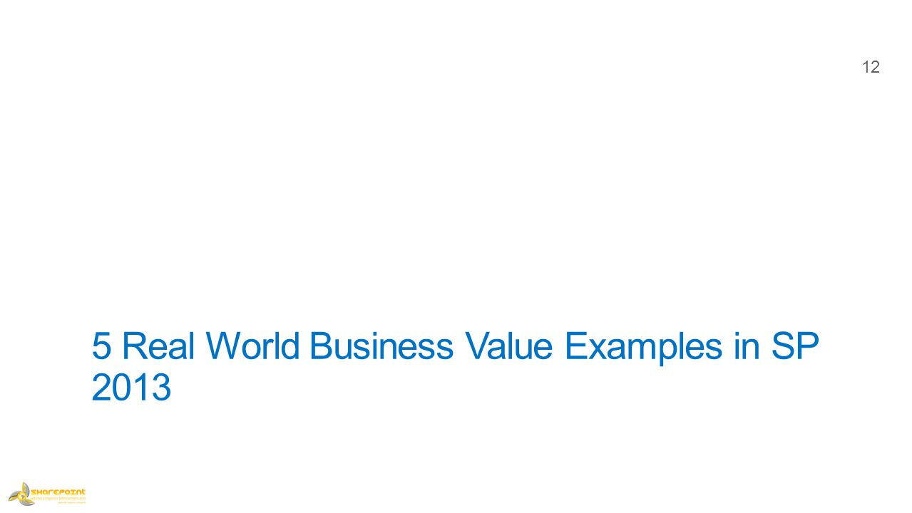 5 Real World Business Value Examples in SP 2013 12
