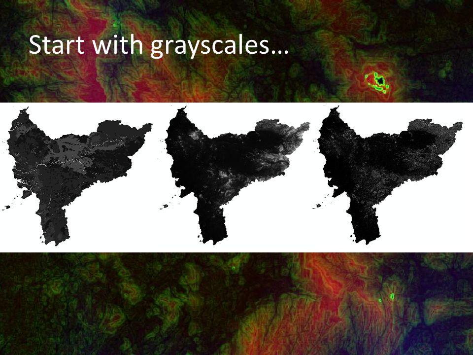 Start with Grayscales Start with grayscales…