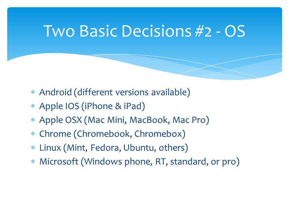  Not all operating systems are available in all physical types – so the first decision step is what physical type.