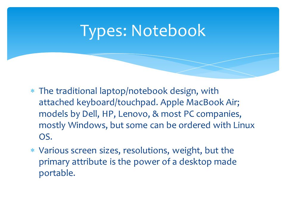  The traditional laptop/notebook design, with attached keyboard/touchpad.