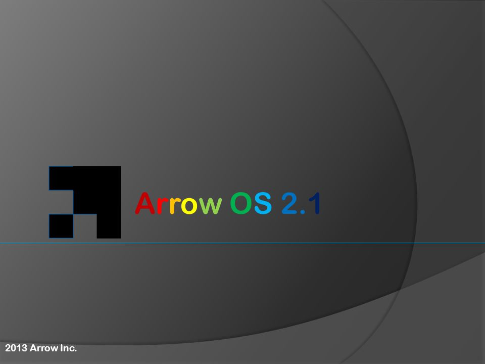 Arrow OS 2.1 2013 Arrow Inc.