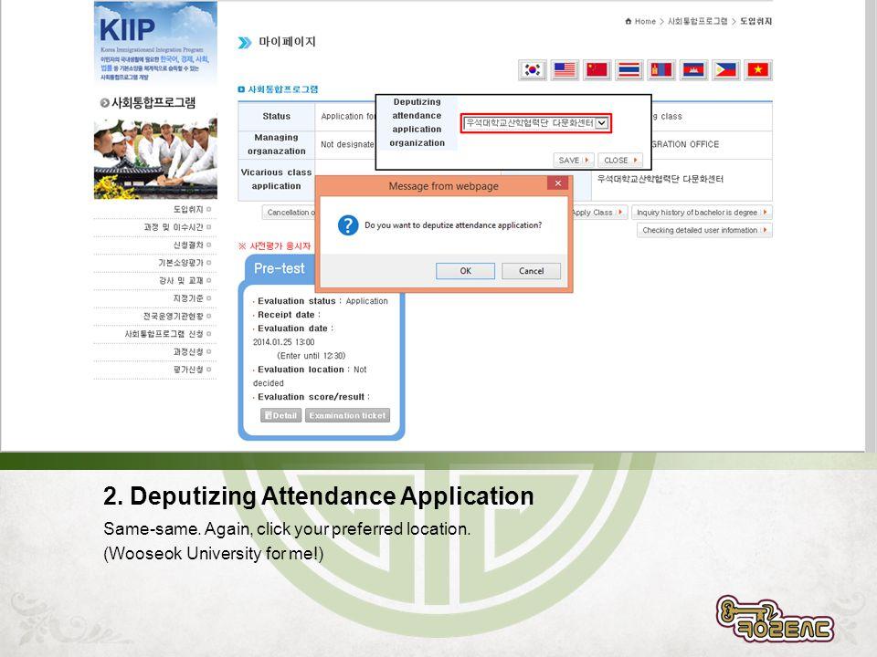 2. Deputizing Attendance Application Same-same. Again, click your preferred location.