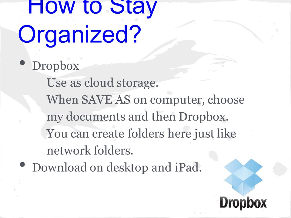How to Stay Organized. Dropbox Use as cloud storage.