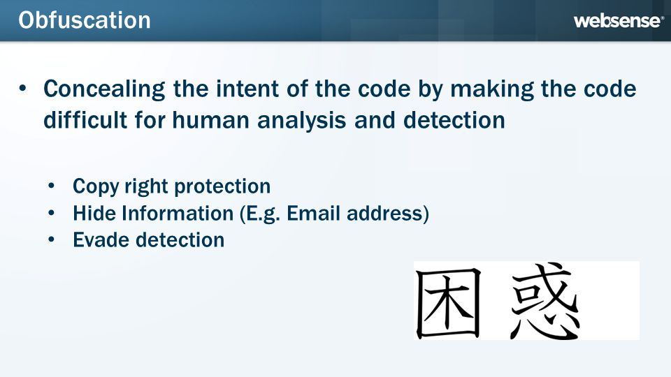 Concealing the intent of the code by making the code difficult for human analysis and detection Copy right protection Hide Information (E.g. Email add