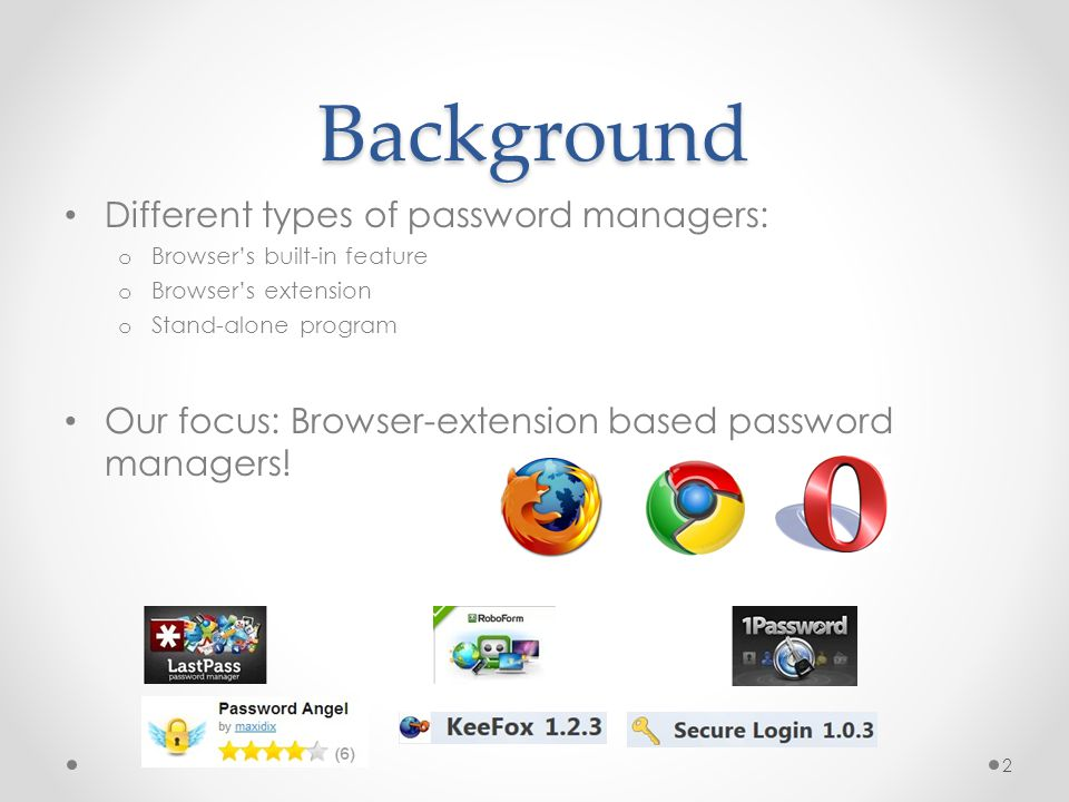 Background Different types of password managers: o Browser's built-in feature o Browser's extension o Stand-alone program Our focus: Browser-extension based password managers.
