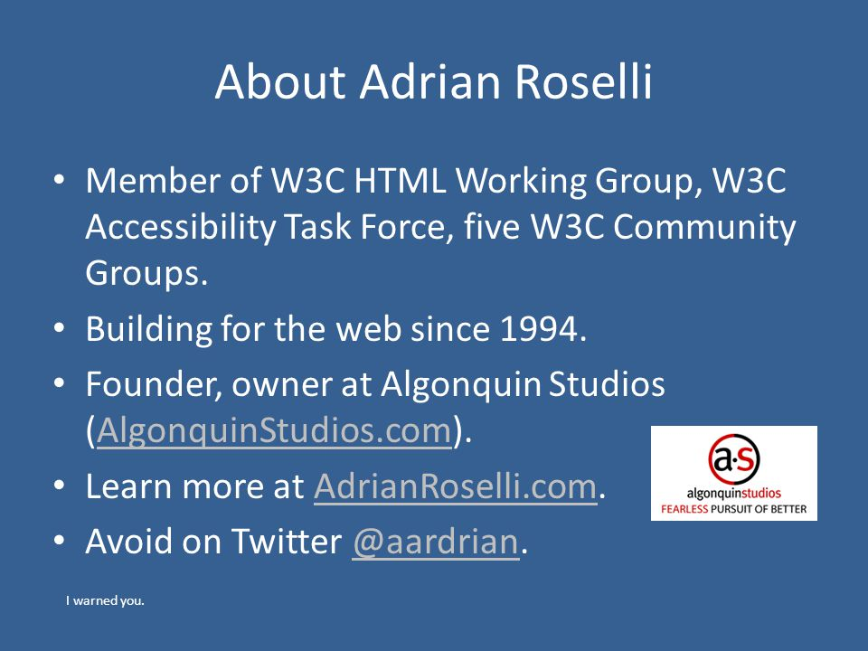About Adrian Roselli Member of W3C HTML Working Group, W3C Accessibility Task Force, five W3C Community Groups. Building for the web since 1994. Found