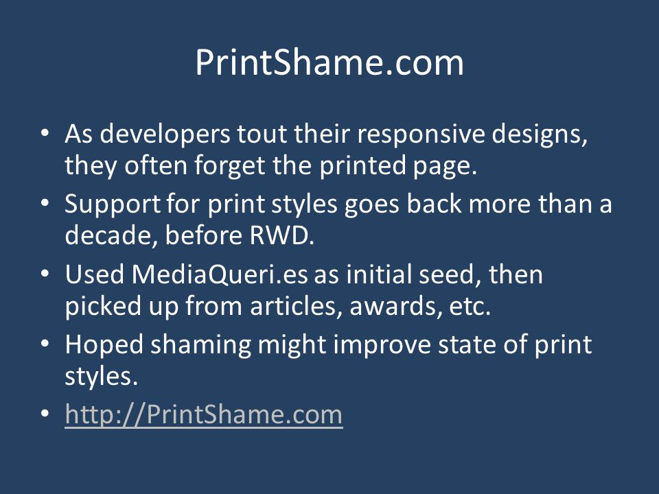 PrintShame.com As developers tout their responsive designs, they often forget the printed page. Support for print styles goes back more than a decade,