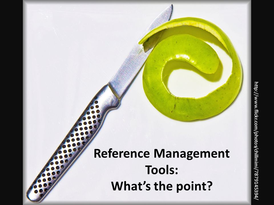 Reference Management Software: Common Features and Functionality http://www.flickr.com/photos/jmazzola1/8189969366/