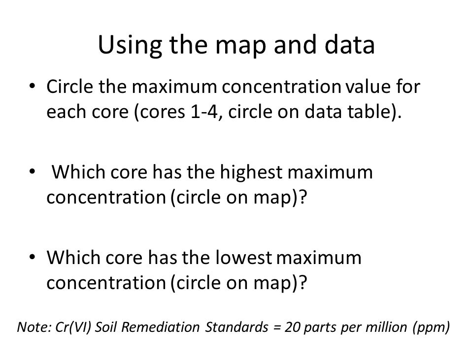 Using the map and data Circle the maximum concentration value for each core (cores 1-4, circle on data table).
