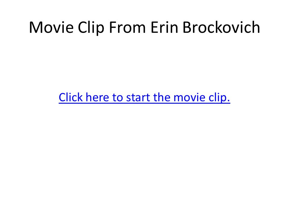 Movie Clip From Erin Brockovich Click here to start the movie clip.